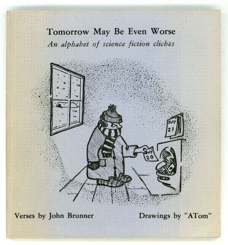"""TOMORROW MAY BE EVEN WORSE: AN ALPHABET OF SCIENCE FICTION CLICHES. Verses by John Brunner, Drawings by """"ATom."""" John Brunner."""