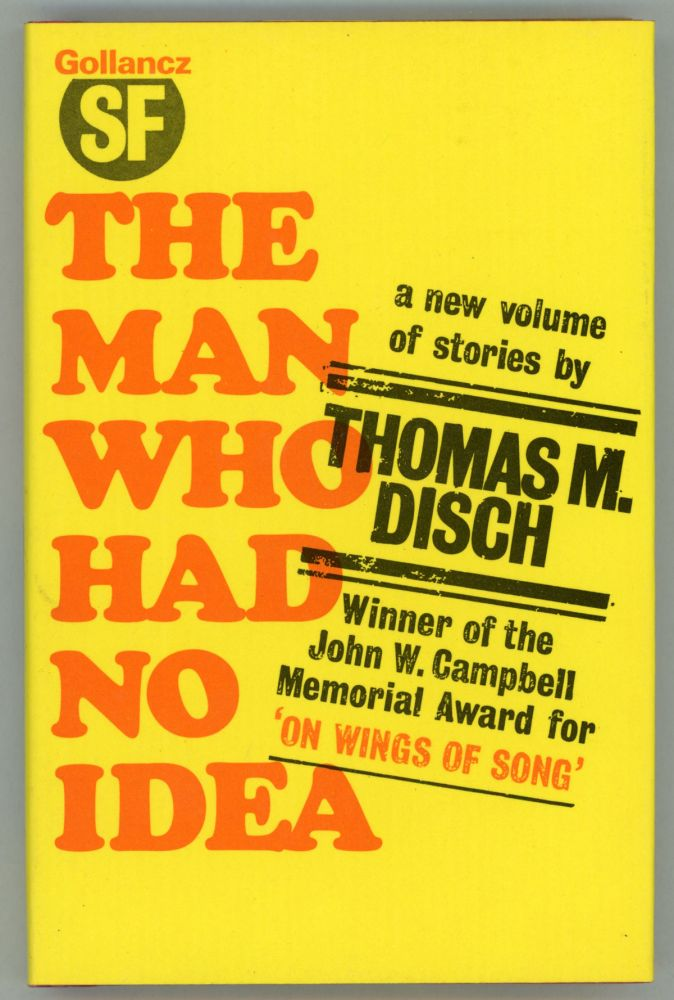 THE MAN WHO HAD NO IDEA: A COLLECTION OF STORIES. Thomas M. Disch.