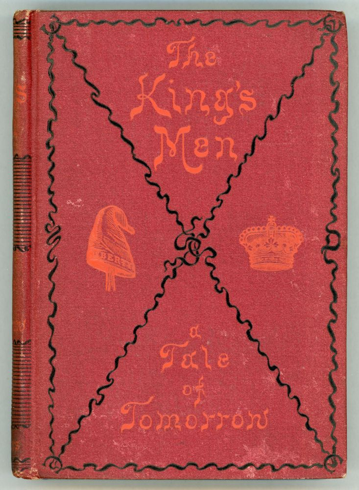 THE KING'S MEN: A TALE OF TO-MORROW. Robert Grant, J. S. of Dale, John Boyle O'Reilly, John T. Wheelwright.