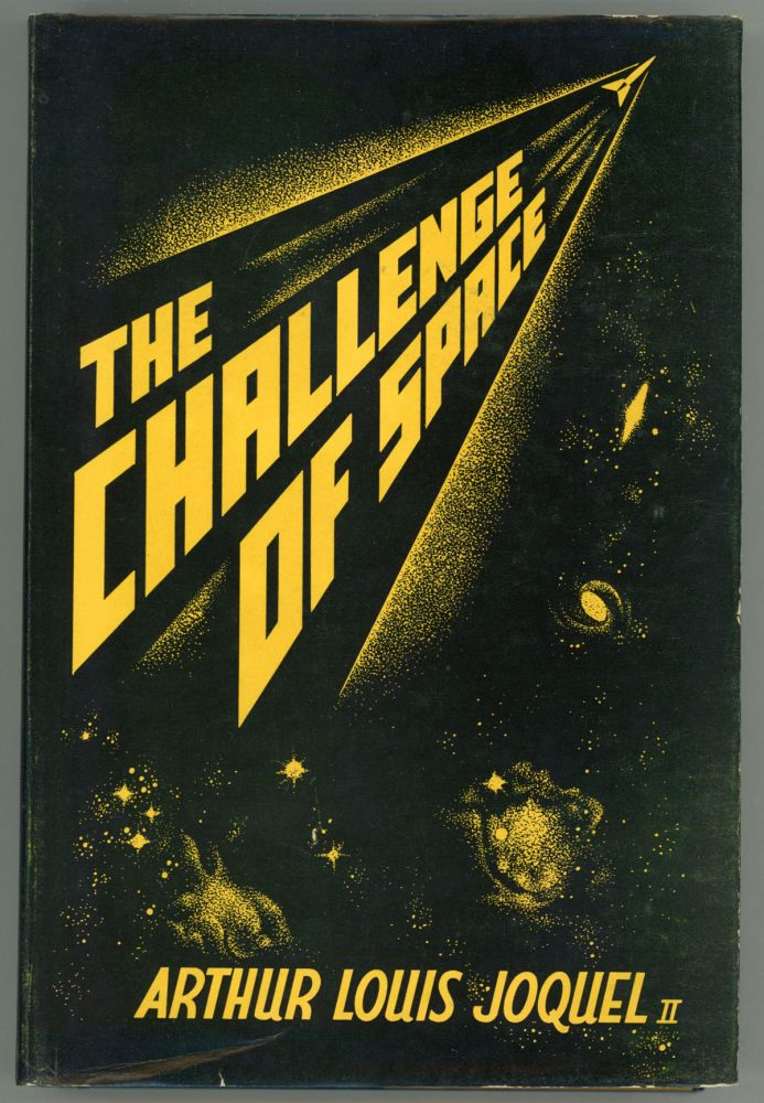 THE CHALLENGE OF SPACE. Arthur Louis Joquel, II.