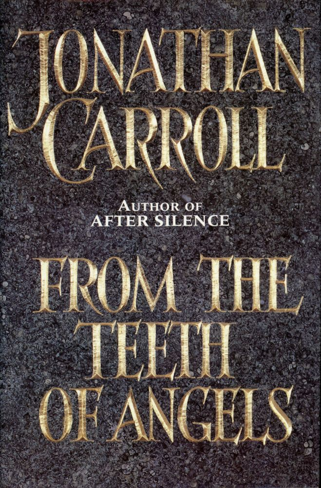FROM THE TEETH OF ANGELS. Jonathan Carroll.