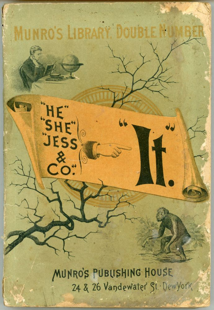 """""""IT."""" A WILD, WEIRD HISTORY OF MARVELOUS, MIRACULOUS, PHANTASMAGORICAL ADVENTURES IN SEARCH OF HE, SHE, AND JESS, AND LEADING TO THE FINDING OF """"IT."""" A HAGGARD CONCLUSION. John De Morgan."""