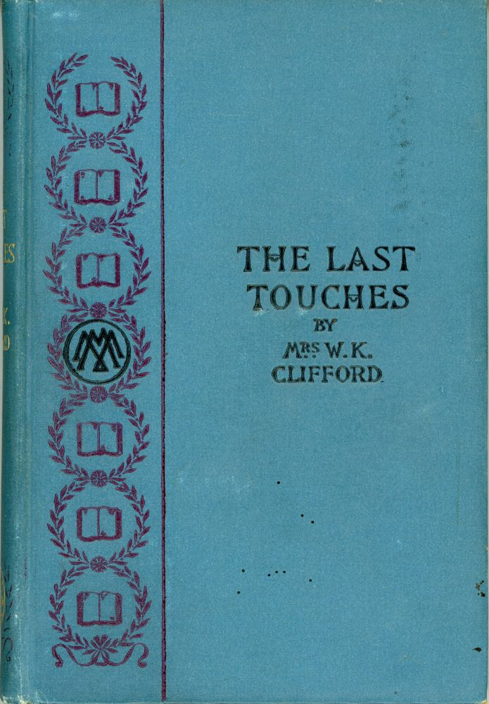 THE LAST TOUCHES AND OTHER STORIES. Lucy Clifford, Mrs. W. K. Clifford.