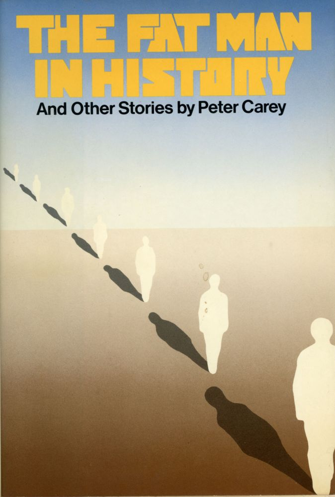 THE FAT MAN IN HISTORY AND OTHER STORIES. Peter Carey.