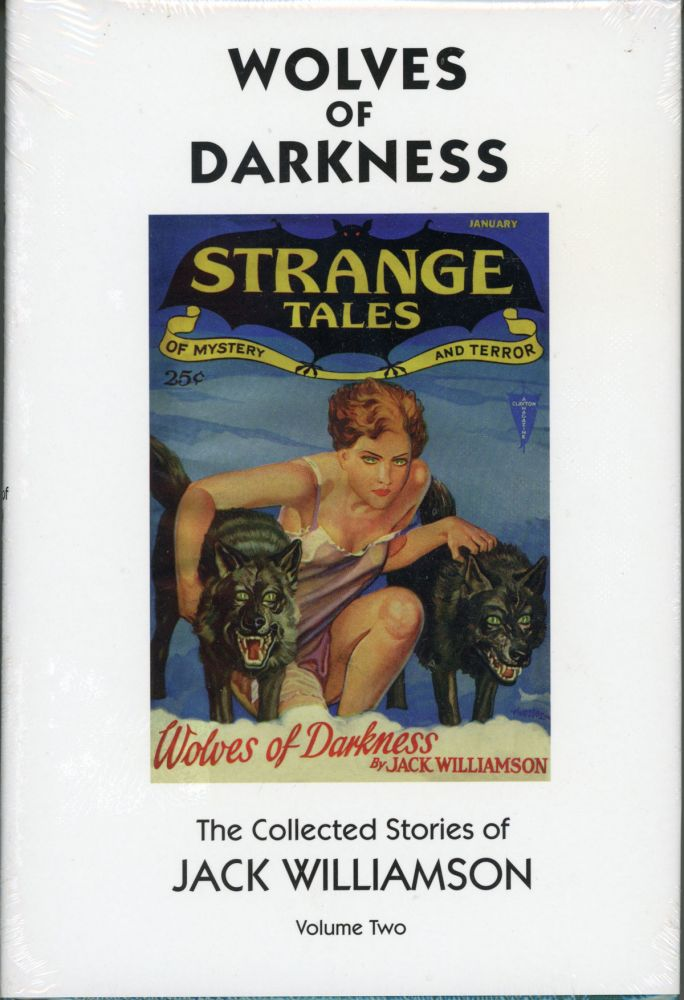 WOLVES OF DARKNESS: THE COLLECTED STORIES OF JACK WILLIAMSON VOLUME TWO. Jack Williamson, John Stewart Williamson.