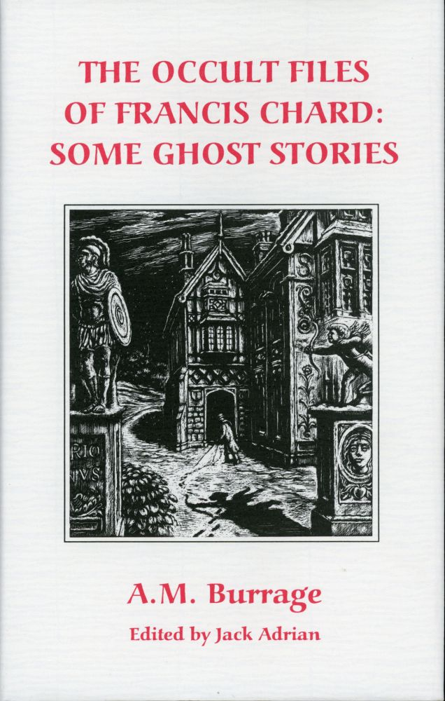 THE OCCULT FILES OF FRANCIS CHARD; SOME GHOST STORIES. Edited by Jack Adrian. Burrage.