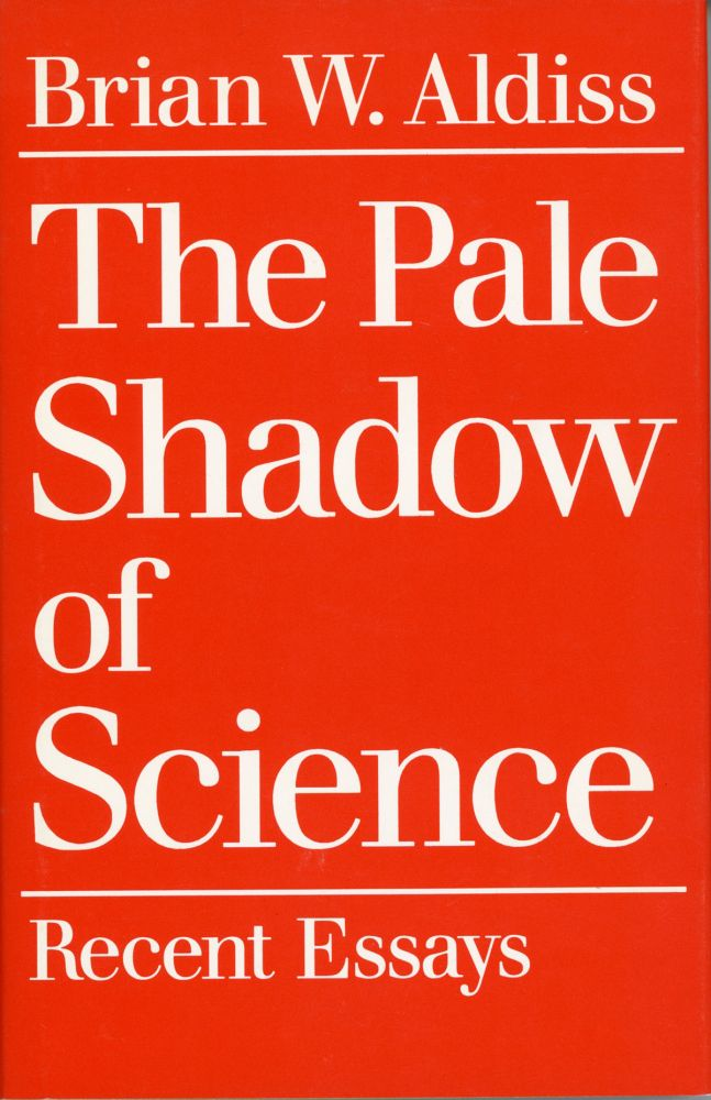 THE PALE SHADOW OF SCIENCE. Brian Aldiss.