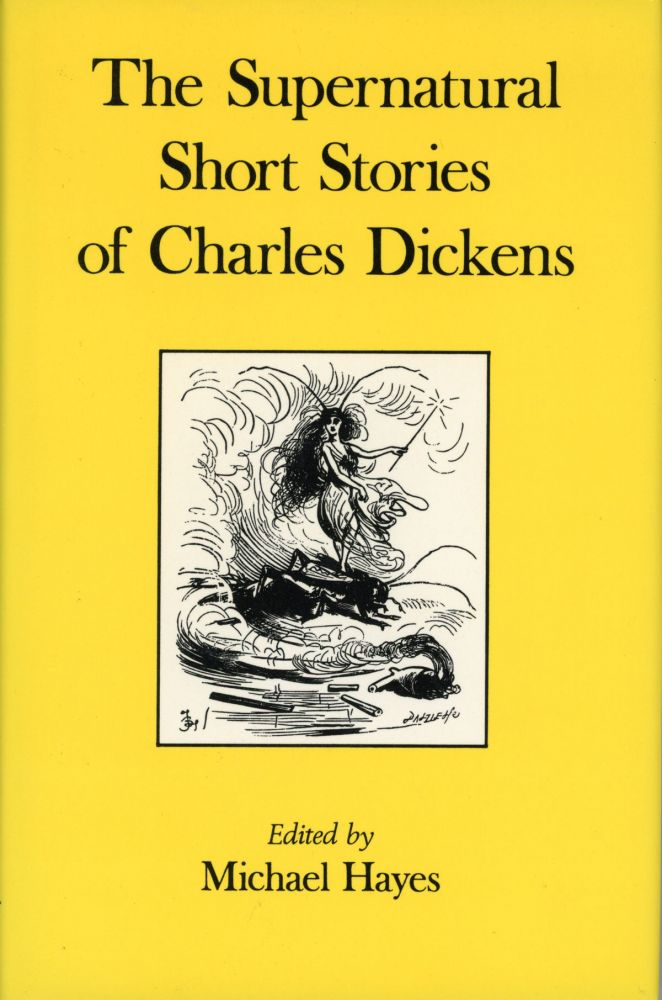 THE SUPERNATURAL SHORT STORIES OF CHARLES DICKENS. Edited with an Introduction by Michael Hayes. Charles Dickens.
