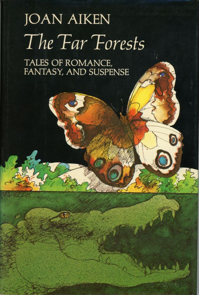 THE FAR FORESTS: TALES OF ROMANCE, FANTASY, AND SUSPENSE. Joan Aiken.