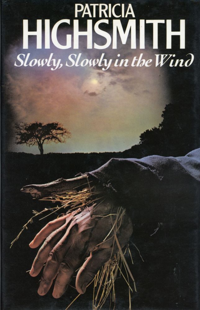 SLOWLY, SLOWLY IN THE WIND. Patricia Highsmith.