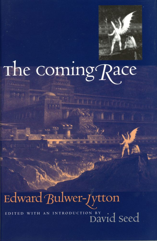 THE COMING RACE ... Edited with an Introduction by David Seed. Edward George Earle Lytton Bulwer-Lytton, 1st Baron Lytton.