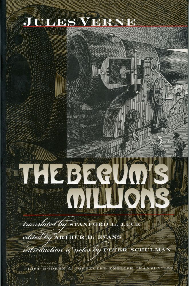 THE BEGUM'S MILLIONS ... Translated by Stanford L. Luce. Edited by Arthur B. Evans. Introduction & Notes by Peter Schulman. Jules Verne, and Paschal Grousset.