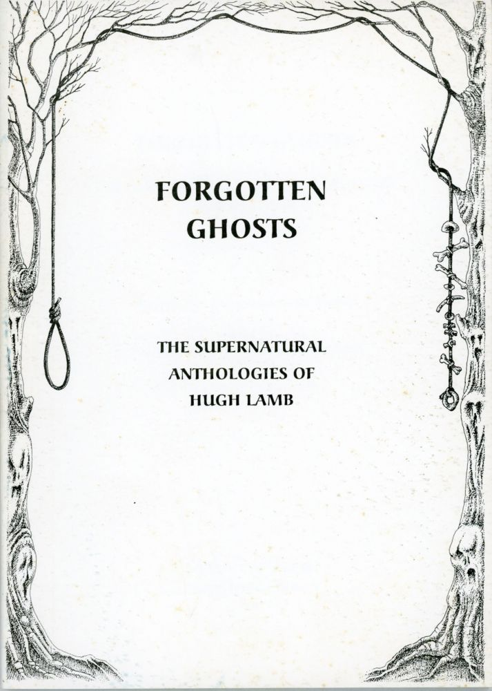 FORGOTTEN GHOSTS: THE SUPERNATURAL ANTHOLOGIES OF HUGH LAMB. Hugh Lamb.