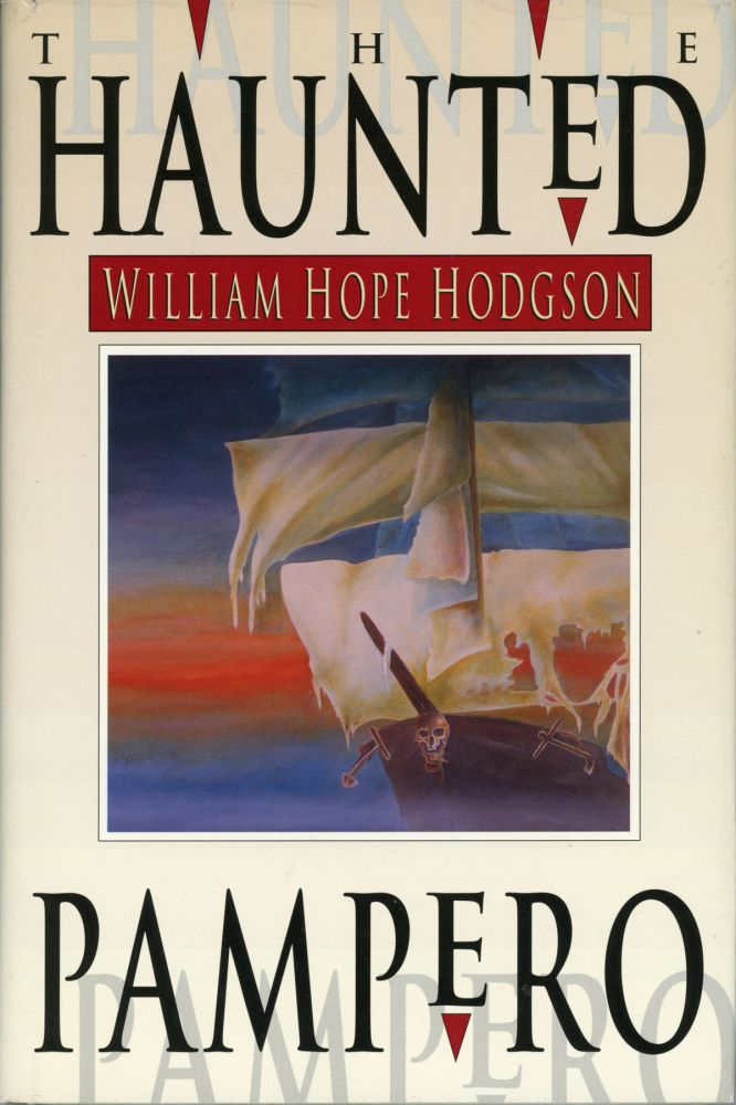 "THE HAUNTED ""PAMPERO:"" UNCOLLECTED FANTASIES AND MYSTERIES ... EDITED AND WITH AN INTRODUCTION BY SAM MOSKOWITZ. William Hope Hodgson."