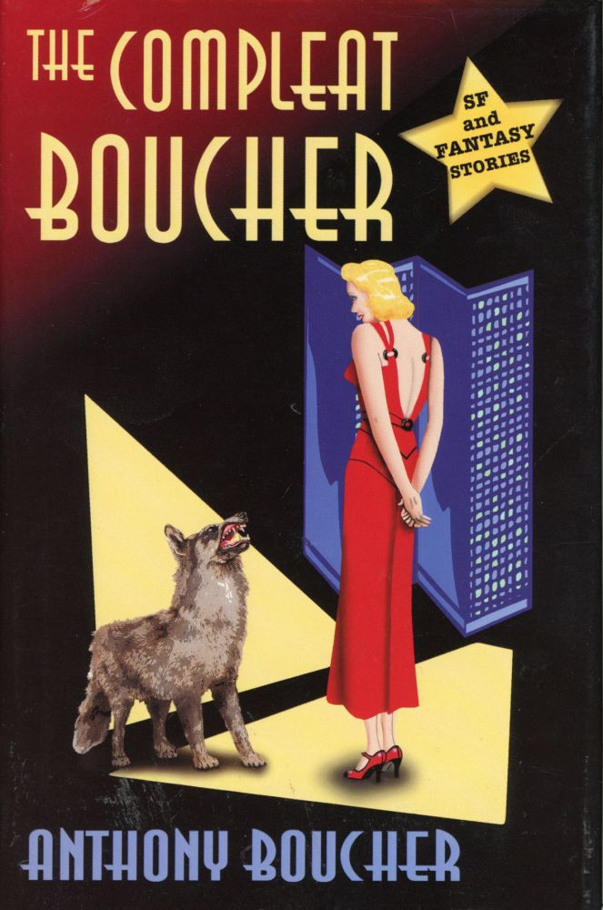THE COMPLEAT BOUCHER: THE COMPLETE SHORT SCIENCE FICTION AND FANTASY OF ANTHONY BOUCHER. Edited by James A. Mann. Anthony Boucher, William Anthony Parker White.