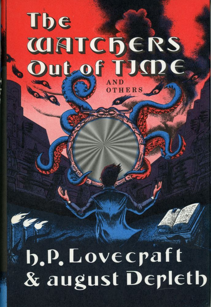 THE WATCHERS OUT OF TIME AND OTHERS. Lovecraft, August Derleth.