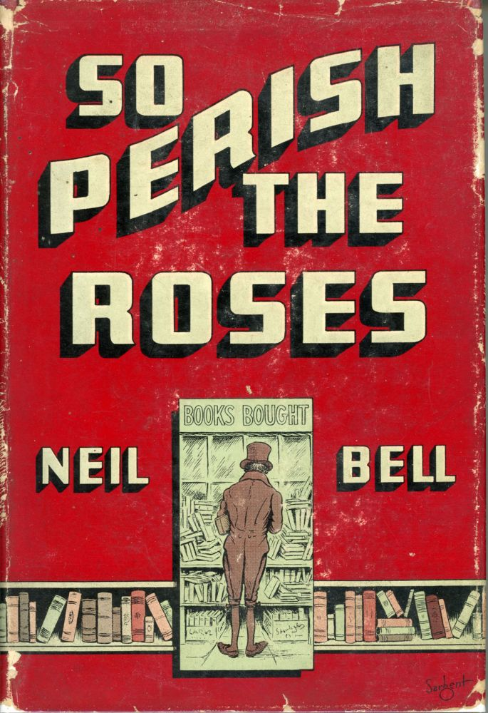 SO PERISH THE ROSES. Neil Bell, which was apparently a. pen name for Stephen H. Critten Stephen Southwold.