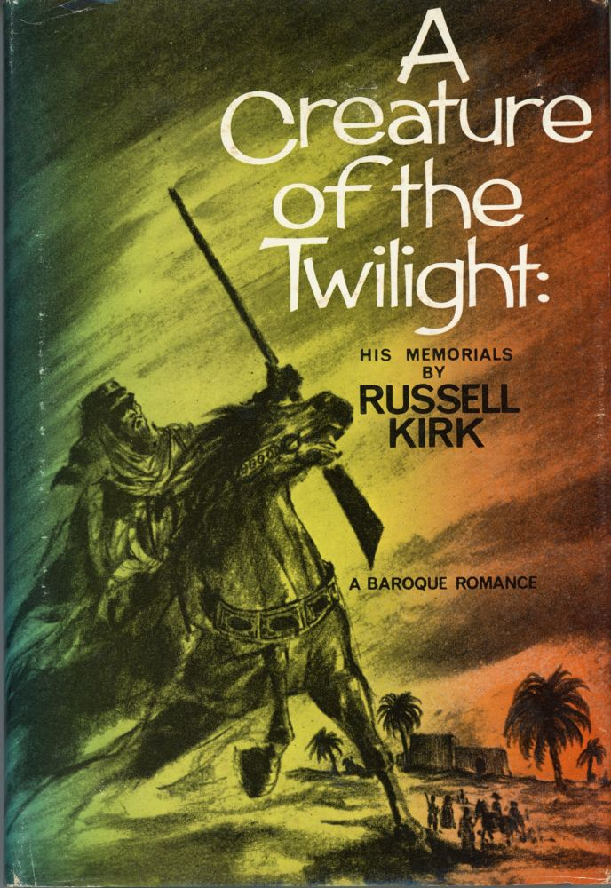 A CREATURE OF THE TWILIGHT: HIS MEMORIALS. Russell Kirk.