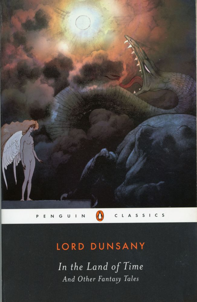 IN THE LAND OF TIME AND OTHER FANTASY TALES. Edited with an Introduction and Notes by S. T. Joshi. Lord Dunsany, Edward Plunkett.