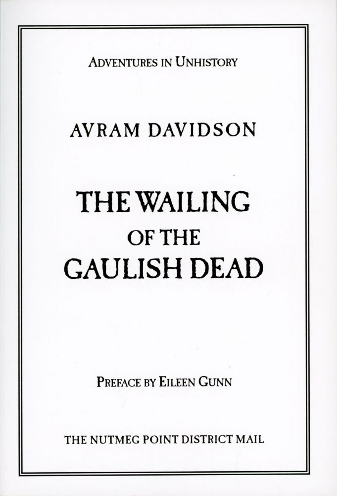 ADVENTURES IN UNHISTORY ... THE WAILING OF THE GAULISH DEAD. Preface by Eileen Gunn. Avram Davidson.