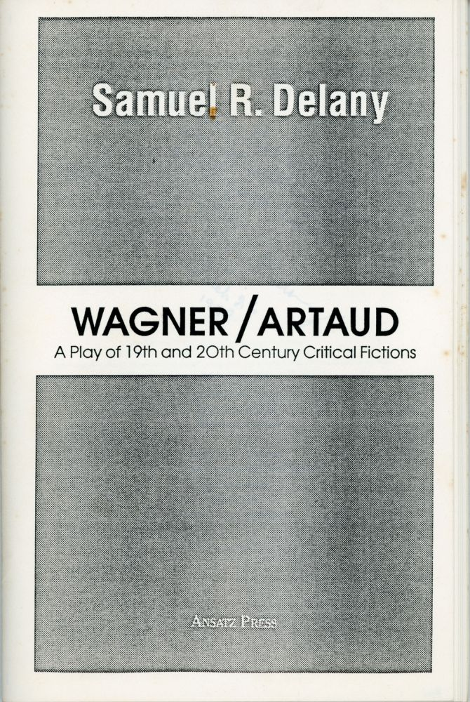 WAGNER / ARTAUD: A PLAY OF 19TH AND 20TH CENTURY CRITICAL FICTIONS. Samuel R. Delany.