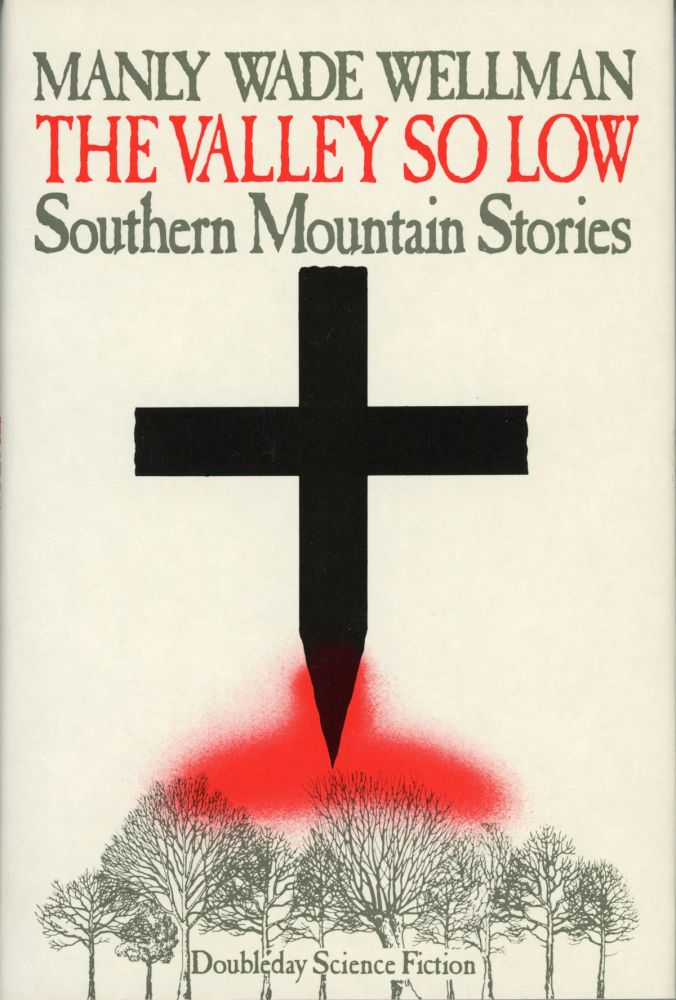 THE VALLEY SO LOW: SOUTHERN MOUNTAIN STORIES ... Edited, with an Introduction, by Karl Edward Wagner. Manly Wade Wellman.