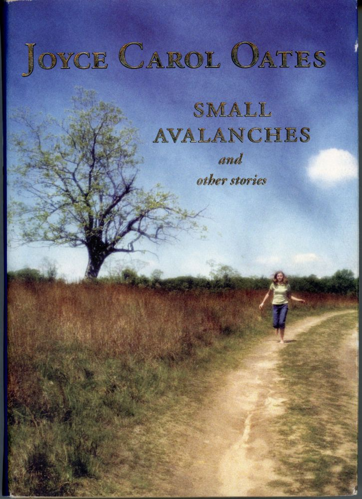 SMALL AVALANCHES AND OTHER STORIES. Joyce Carol Oates.