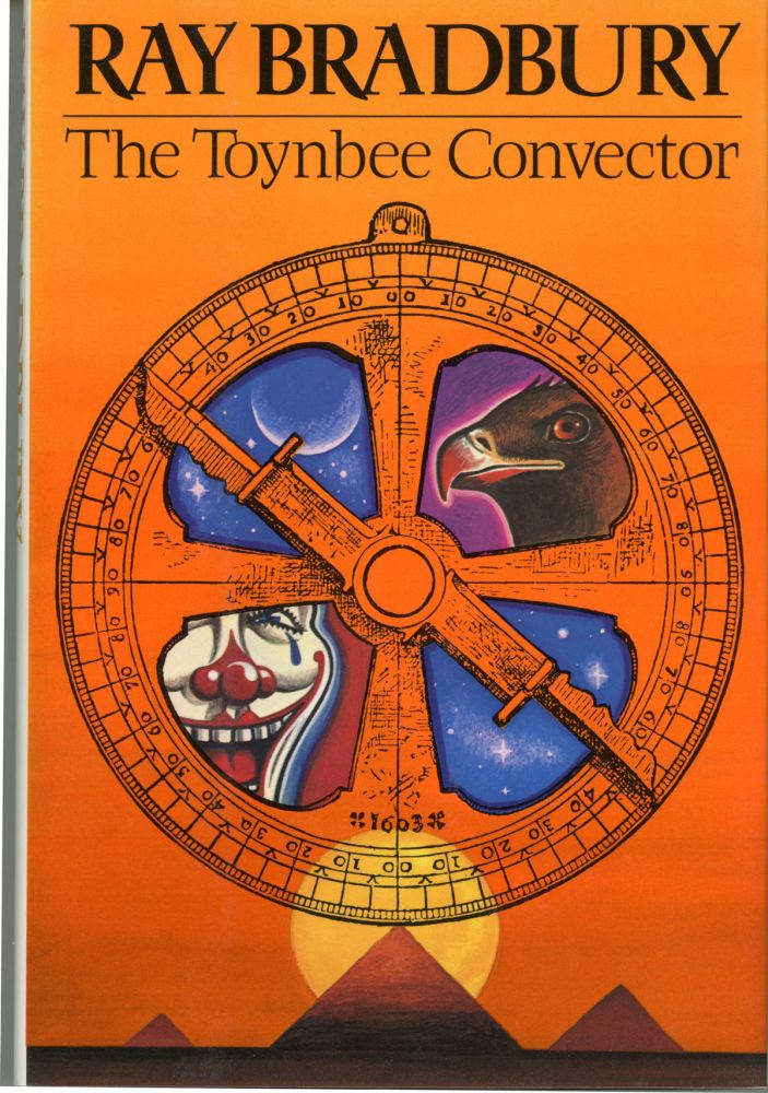 THE TOYNBEE CONVECTOR: STORIES. Ray Bradbury.