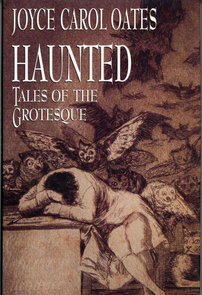 HAUNTED: TALES OF THE GROTESQUE. Joyce Carol Oates.