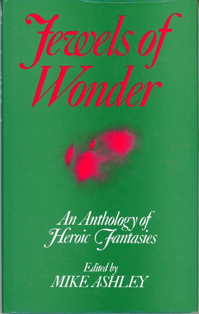 JEWELS OF WONDER: AN ANTHOLOGY OF HEROIC FANTASIES. Michael Ashley.