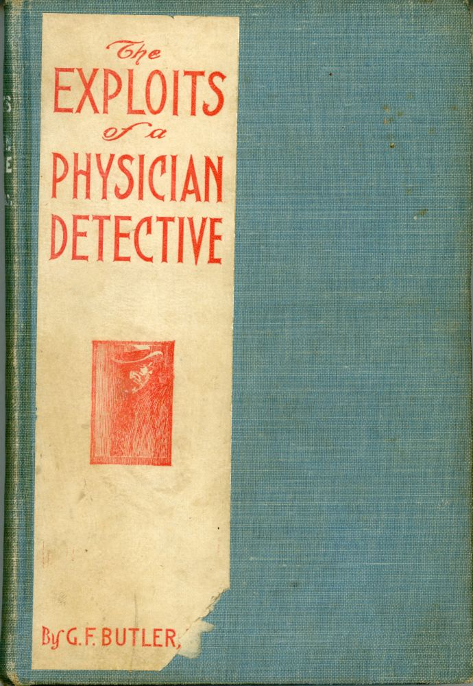 THE EXPLOITS OF A PHYSICIAN DETECTIVE. Ge Butler.