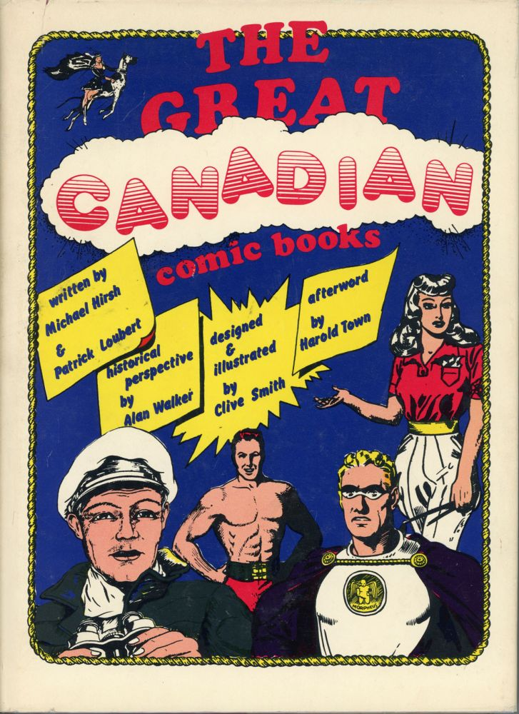 THE GREAT CANADIAN COMIC BOOKS. Michael Hirsh, Patrick Loubert.