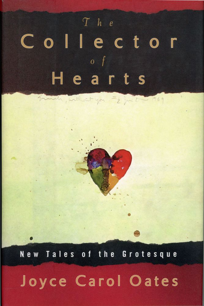 THE COLLECTOR OF HEARTS: NEW TALES OF THE GROTESQUE. Joyce Carol Oates.