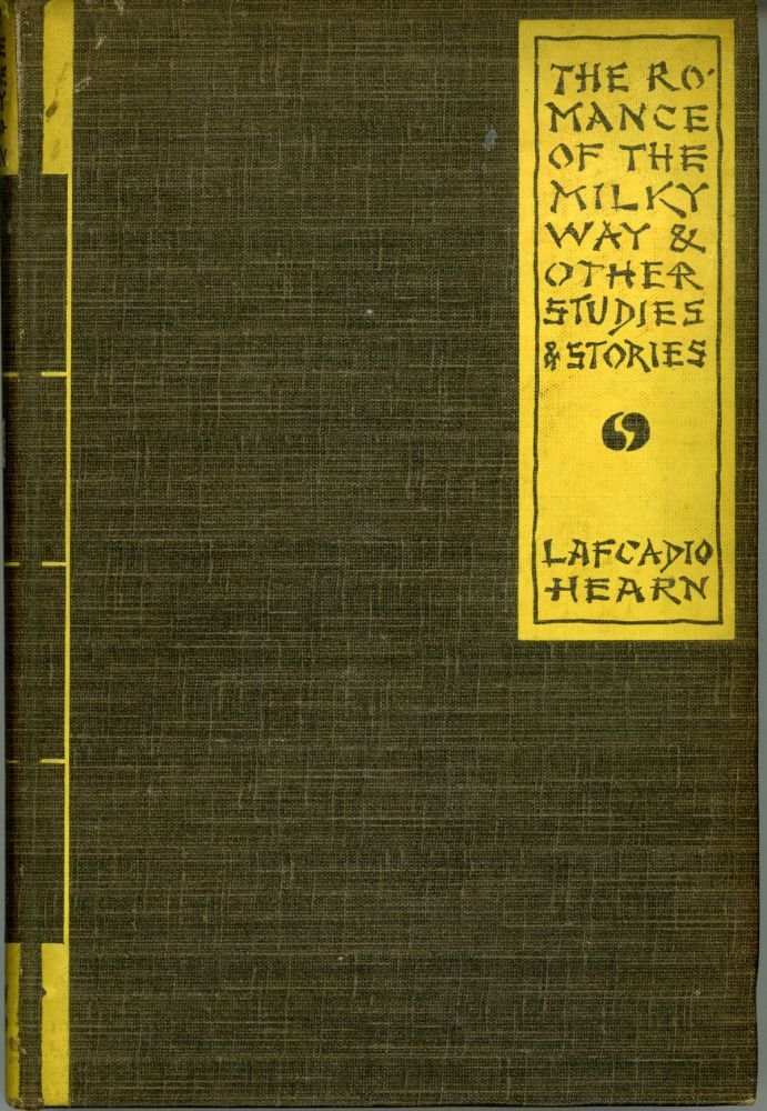 THE ROMANCE OF THE MILKY WAY AND OTHER STUDIES & STORIES. Lafcadio Hearn.