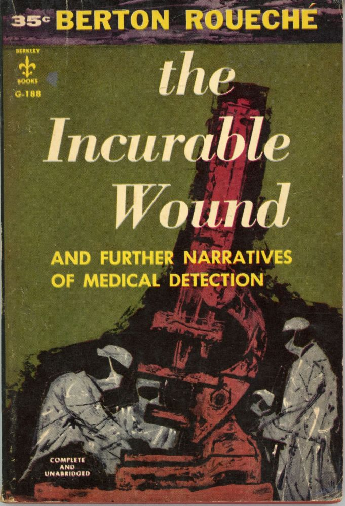 THE INCURABLE WOUND AND FURTHER NARRATIVES OF MEDICAL DETECTION. Berton Roueché.