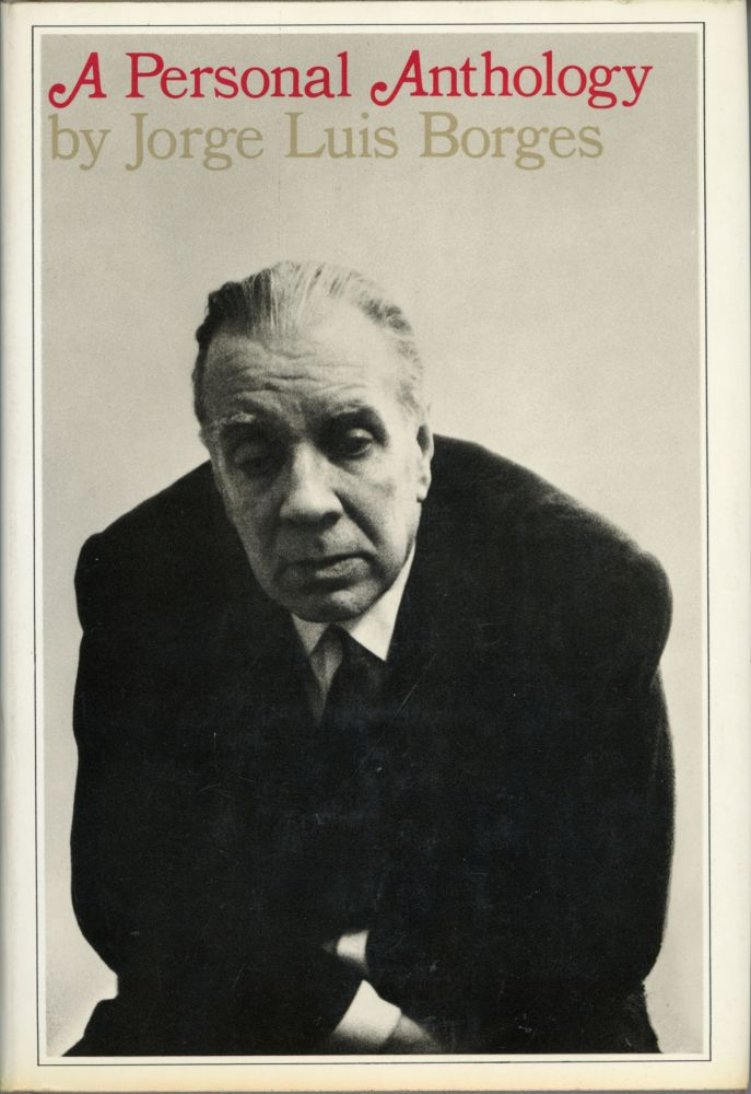 A PERSONAL ANTHOLOGY. Edited and with a Foreword by Anthony Kerrigan. Jorge Luis Borges.