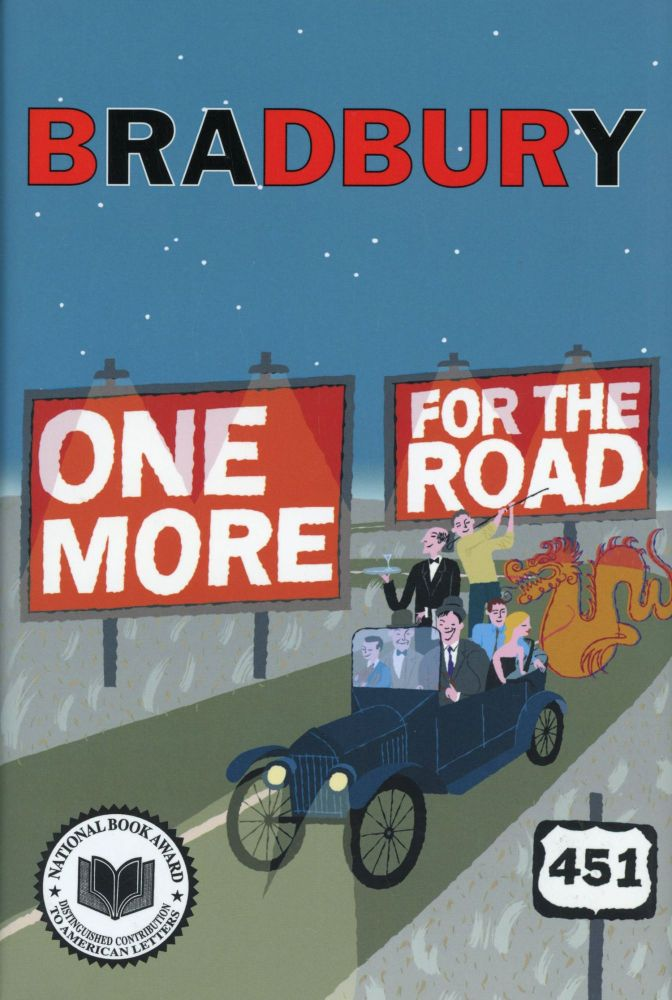 ONE MORE FOR THE ROAD: A NEW STORY COLLECTION. Ray Bradbury.