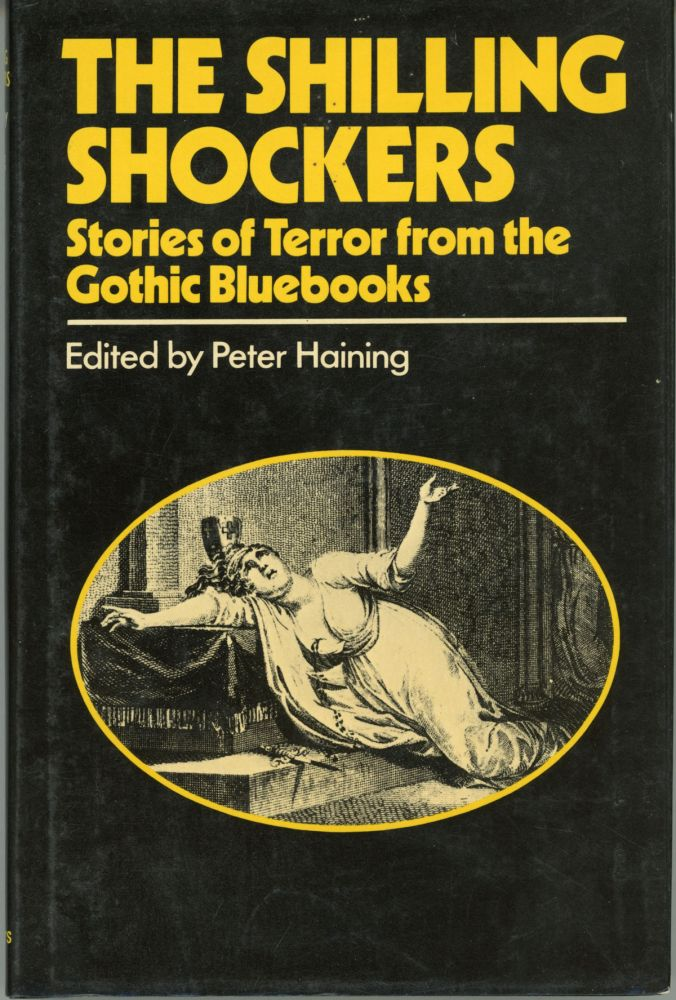 THE SHILLING SHOCKERS: STORIES OF TERROR FROM THE GOTHIC BLUEBOOKS. Peter Haining.