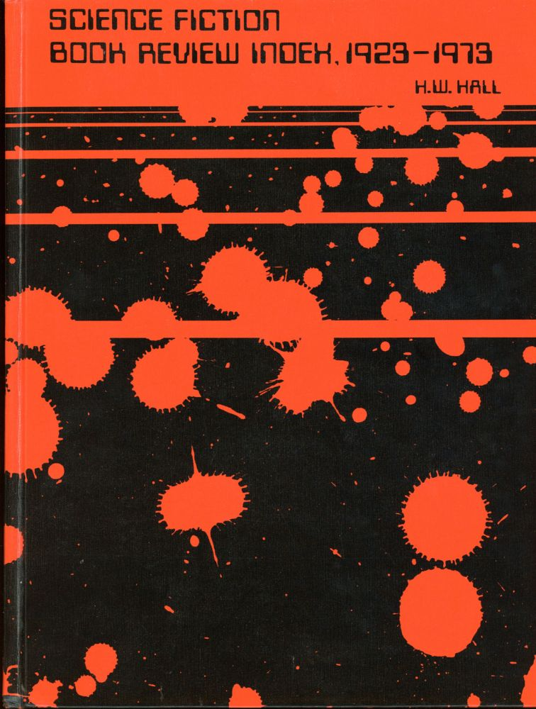 SCIENCE FICTION BOOK REVIEW INDEX, 1923-1973. Hal W. Hall.