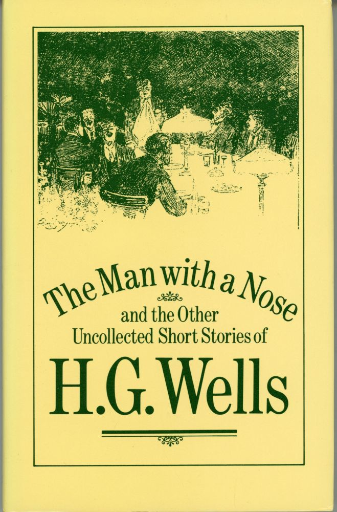 THE MAN WITH A NOSE AND THE OTHER UNCOLLECTED SHORT STORIES OF H. G. WELLS. Edited and with an introduction by J. R. Hammond. Wells.