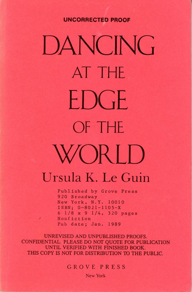 DANCING AT THE EDGE OF THE WORLD: THOUGHTS ON WORDS, WOMEN, PLACES. Ursula K. Le Guin.