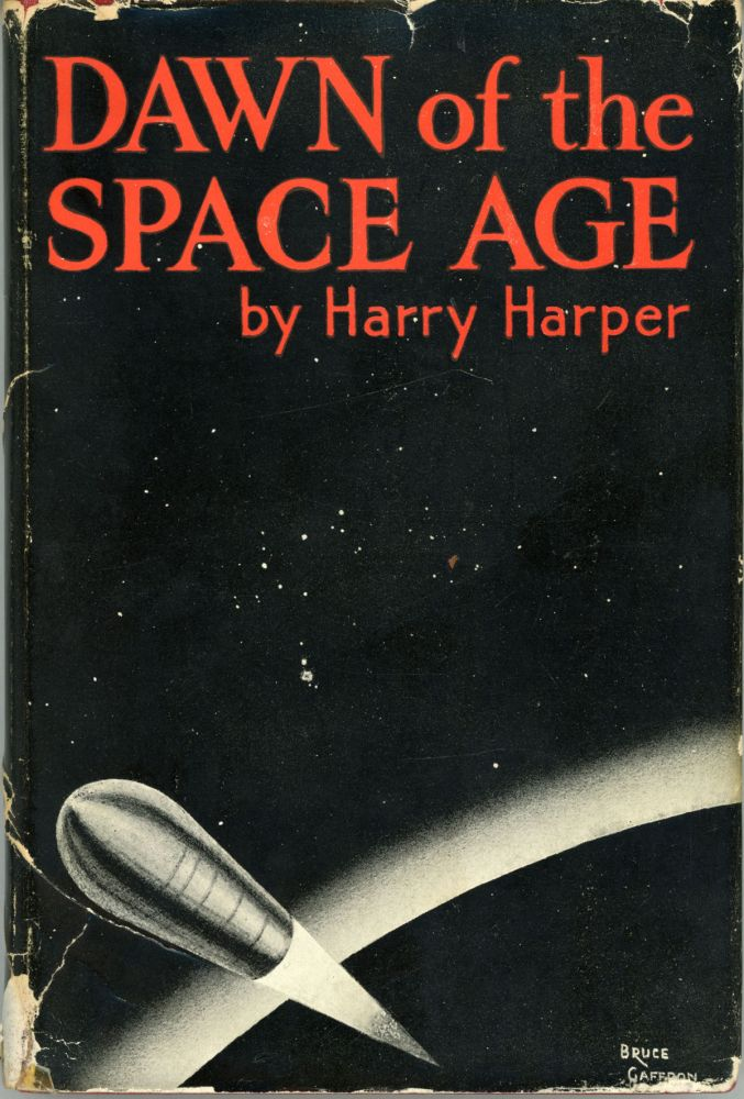 DAWN OF THE SPACE AGE. Harry Harper.