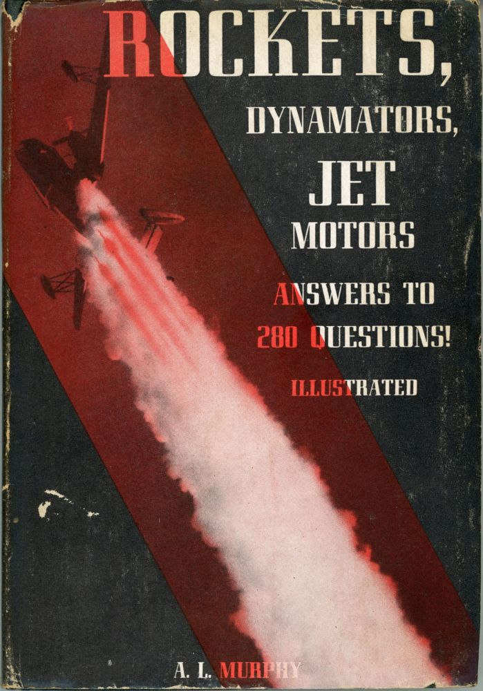 ROCKETS, DYNAMATORS, JET MOTORS ... ANSWERS TO 280 QUESTIONS, REFERENCE INDEX OF 400 ITEMS. A. L. Murphy.