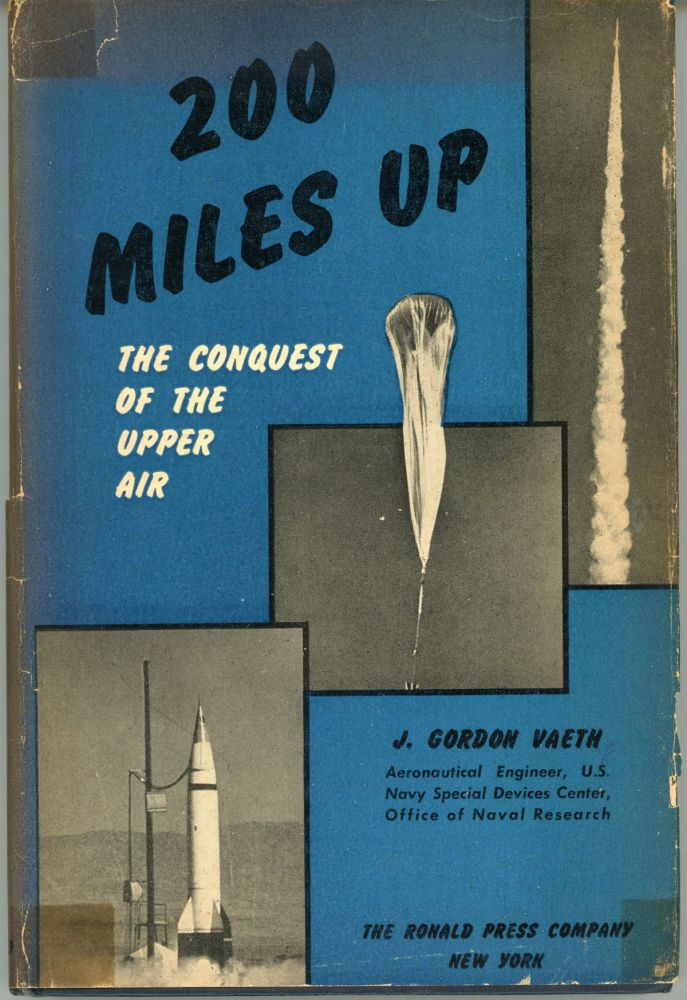 200 MILES UP: THE CONQUEST OF THE UPPER AIR. J. Gordon Vaeth.