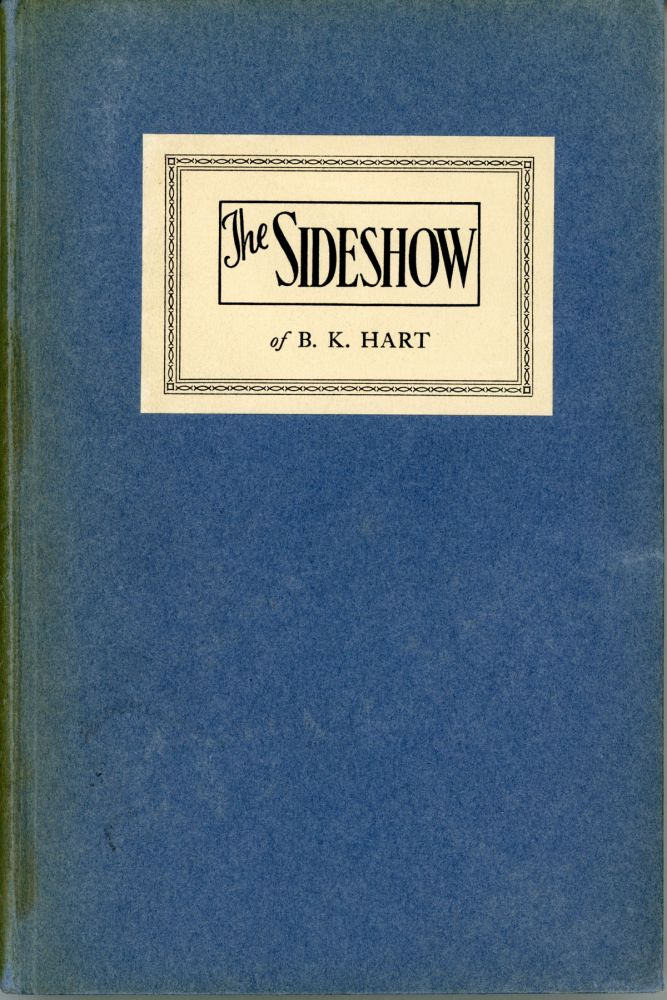 THE SIDESHOW OF B. K. HART: A SELECTION FROM COLUMNS WRITTEN FOR THE PROVIDENCE JOURNAL 1929-1941. Edited by Philomena Hart. B. K. Hart.