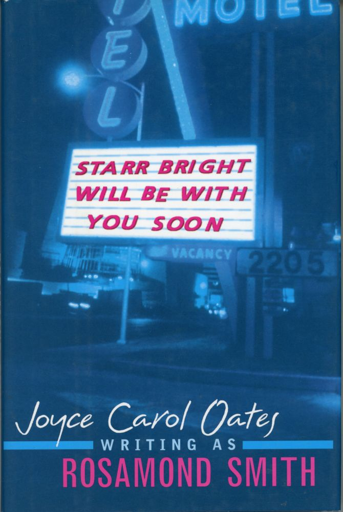 "STARR BRIGHT WILL BE WITH YOU SOON. Joyce Carol Oates, ""Rosamond Smith."""