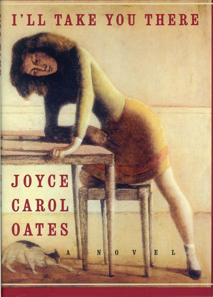 I'LL TAKE YOU THERE: A NOVEL. Joyce Carol Oates.