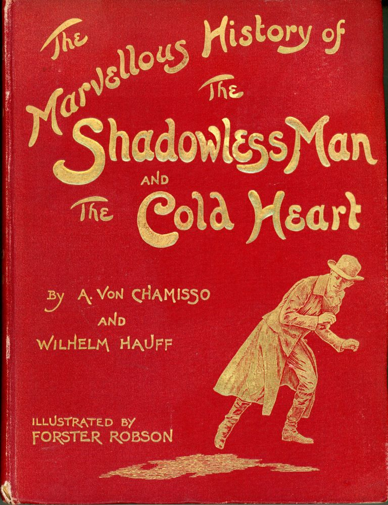 THE MARVELLOUS HISTORY OF THE SHADOWLESS MAN by A. von Chamisso and THE COLD HEART by Wilhelm Hauff. With an introduction by Dr. A. S. Rappoport. Adelbert von | Hauff Chamisso, Wilhelm, Ludwig Carl.