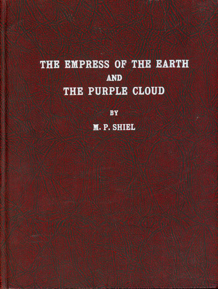 "[THE WORKS OF M. P. SHIEL. Volume One.] THE EMPRESS OF THE EARTH 1898; THE PURPLE CLOUD 1901; ""SOME SHORT STORIES"" OFFPRINTS OF THE ORIGINAL EDITIONS. Shiel."
