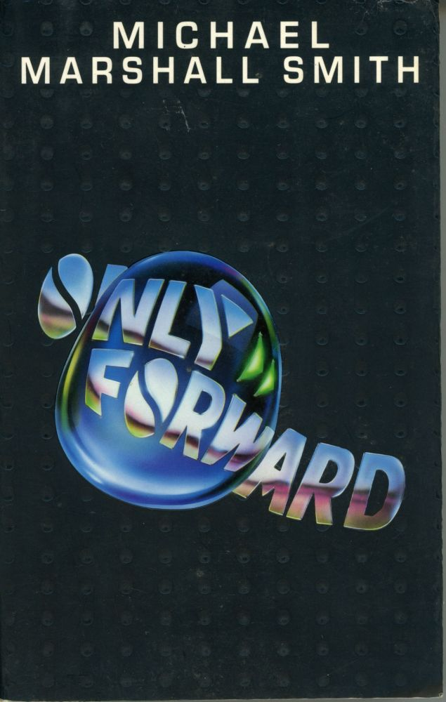 ONLY FORWARD. Michael Marshall Smith.